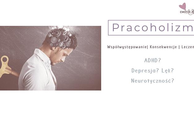 Pracoholizm, współwystępowanie, konsekwencje, leczenie