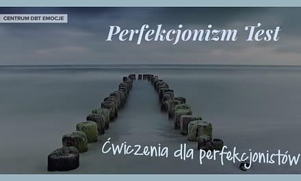 Perfekcjonizm test. Ćwiczenia dla perfekcjonistów