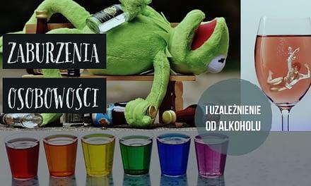 Zaburzenia Osobowości i uzależnienie od alkoholu