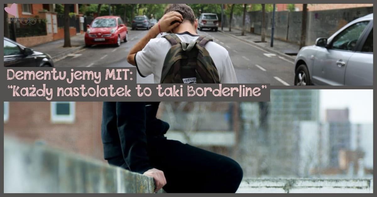 "Dementujemy MIT: ""Każdy nastolatek to taki Borderline"""