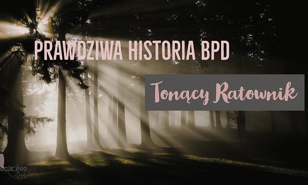 Zaburzenie Osobowości z Pogranicza- Moja historia-Tonący Ratownik