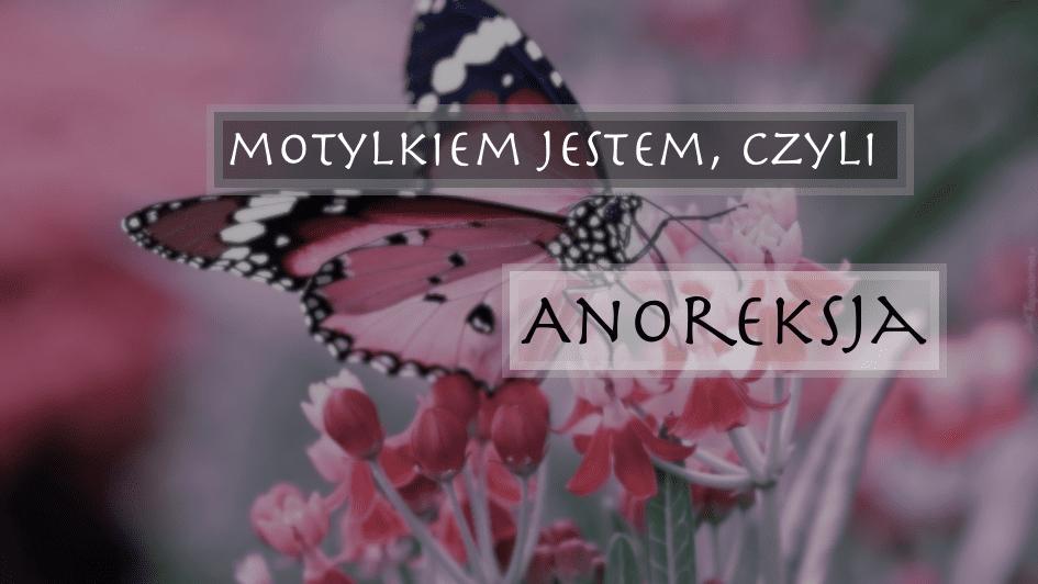 Motylem jestem, Anoreksja
