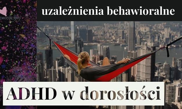 ADHD dorosłych i uzależnienia behawioralne