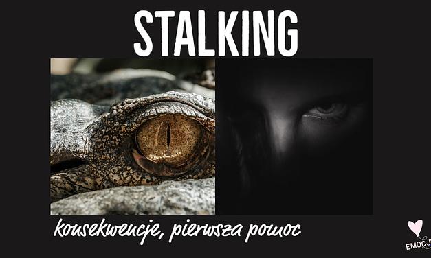 Stalking, typy stalkerów, konsekwencje dla ofiary, pomoc