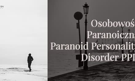 Osobowość Paranoiczna Paranoid Personality Disorder PPD