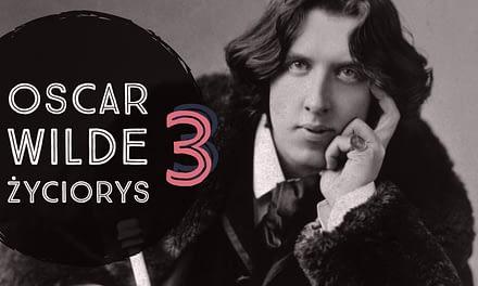 Oscar Wilde, życiorys odc 3