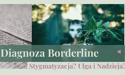 Borderline. Czy diagnoza Zaburzenia Osobowości z Pogranicza szkodzi?