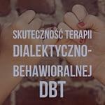 Skuteczność terapii dialektyczno-behawioralnej DBT