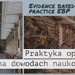 Praktyka oparta na dowodach naukowych Evidence Based Practice EBP