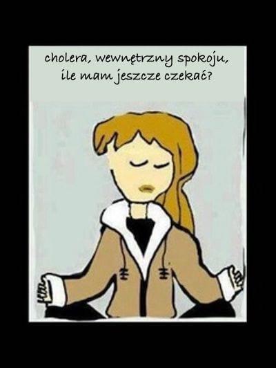 rysunek medytującej kobiety która mówi cholera wewnętrzny spokoju ile mam jeszcze czekać