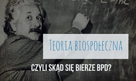 Skąd się bierze borderline: Teoria Biospołeczna